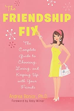 The Friendship Fix: The Complete Guide to Choosing, Losing, and Keeping Up with Your Friends 9780312607319