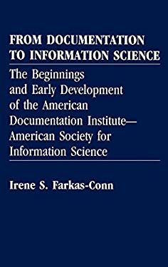 From Documentation to Information Science: The Beginnings and Early Development of the American Documentation Institute--American Society for Informat 9780313255052