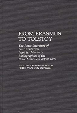 From Erasmus to Tolstoy: The Peace Literature of Four Centuries Jacob Ter Meulen's Bibliographies of the Peace Movement Before 1899 9780313268274