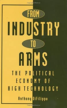 From Industry to Arms: The Political Economy of High Technology 9780313274152