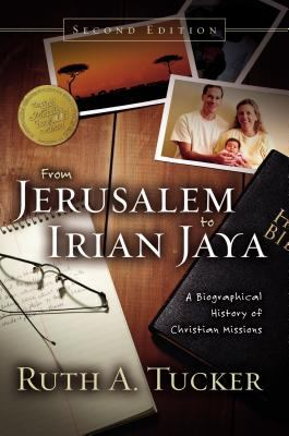 From Jerusalem to Irian Jaya: A Biographical History of Christian Missions 9780310239376