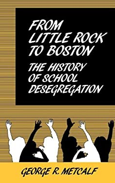 From Little Rock to Boston: The History of School Desegregation 9780313234705