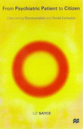 From Psychiatric Patient to Citizen: Overcoming Discrimination and Social Exclusion 9780312227333