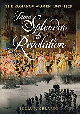 From Splendor to Revolution: The Romanov Women, 1847-1928 9780312371159