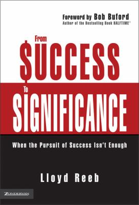 From Success to Significance: When the Pursuit of Success Isn't Enough 9780310253563