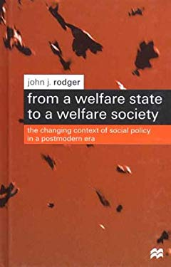 From a Welfare State to a Welfare Society: The Changing Context of Social Policy in a Postmodern Era 9780312231224