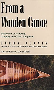 From a Wooden Canoe: Reflections on Canoeing, Camping and Classic Equipment 9780312199791