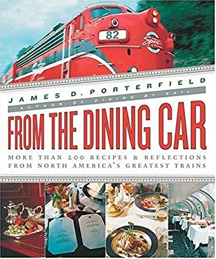 From the Dining Car: The Recipes and Stories Behind Today's Greatest Rail Dining Experiences 9780312242015