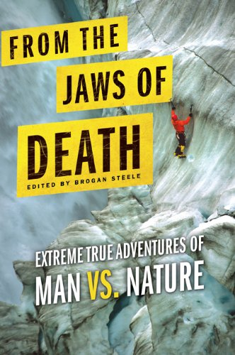 From the Jaws of Death: Extreme True Adventures of Man vs. Nature 9780312555665