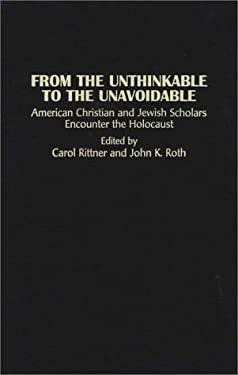 From the Unthinkable to the Unavoidable: American Christian and Jewish Scholars Encounter the Holocaust 9780313296833