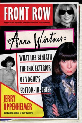 Front Row Anna Wintour: Anna Wintour: What Lies Beneath the Chic Exterior of Vogue's Editor in Chief 9780312323110