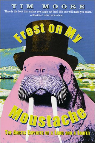 Frost on My Moustache: The Arctic Exploits of a Lord and a Loafer 9780312270155