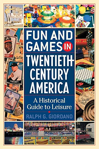 Fun and Games in Twentieth-Century America: A Historical Guide to Leisure 9780313322167