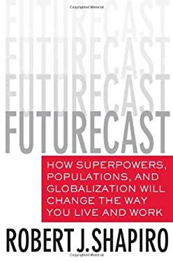 Futurecast: How Superpowers, Populations, and Globalization Will Change the Way You Live and Work