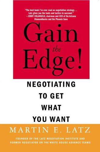 Gain the Edge!: Negotiating to Get What You Want 9780312322823
