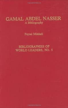 Gamal Abdel Nasser: A Bibliography 9780313281198