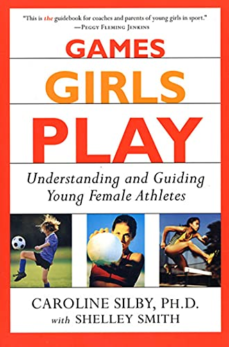 Games Girls Play: Understanding and Guiding Young Female Athletes 9780312271268