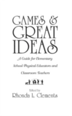 Games and Great Ideas: A Guide for Elementary School Physical Educators and Classroom Teachers 9780313294600