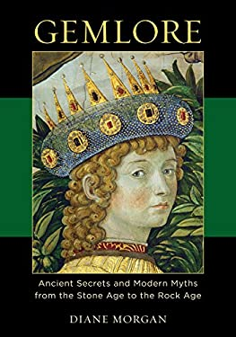 Gemlore: Ancient Secrets and Modern Myths from the Stone Age to the Rock Age 9780313344053