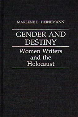 Gender and Destiny: Women Writers and the Holocaust 9780313246654