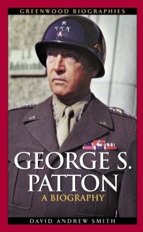 George S. Patton: A Biography 9780313323539