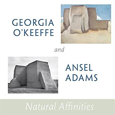 Georgia O'Keeffe and Ansel Adams: Natural Affinities 9780316118323