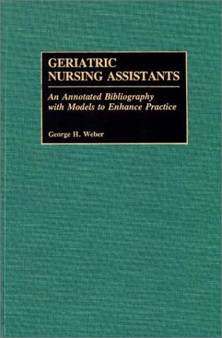Geriatric Nursing Assistants: An Annotated Bibliography with Models to Enhance Practice 9780313266652