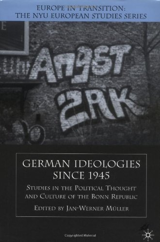 German Ideologies Since 1945: Studies in the Political Thought and Culture of the Bonn Republic 9780312295790