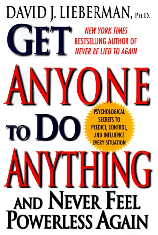 Get Anyone to Do Anything: And Never Feel Powerless Again, Psychological Secrets to Predict, Control, and Influence Every Situation 9780312209049