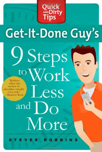 Get-It-Done Guy's 9 Steps to Work Less and Do More 9780312662615