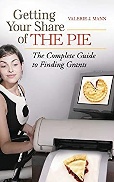 Getting Your Share of the Pie: The Complete Guide to Finding Grants 9780313382543