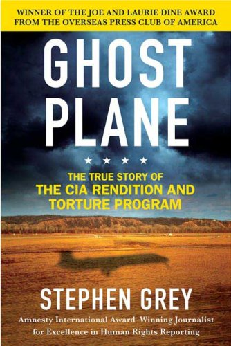 Ghost Plane: The True Story of the CIA Rendition and Torture Program 9780312360245