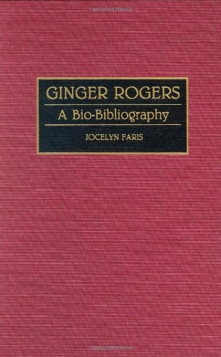 Ginger Rogers: A Bio-Bibliography 9780313291777