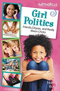 Girl Politics, Revised Edition: Friends, Cliques, and Really Mean Chicks