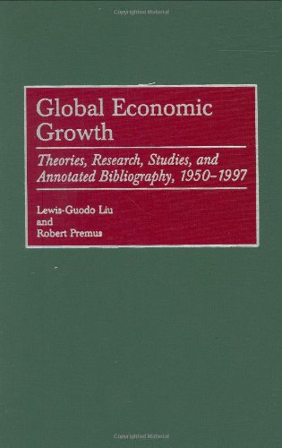 Global Economic Growth: Theories, Research, Studies, and Annotated Bibliography, 1950-1997 9780313307386