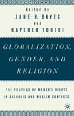 Globalization, Gender, and Religion: The Politics of Women's Rights in Catholic and Muslim Contexts 9780312293697