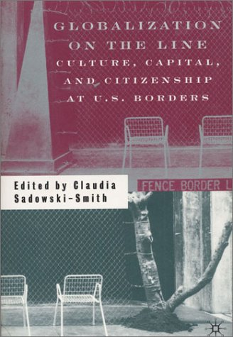 Globalization on the Line: Culture, Capital, and Citizenship at U.S. Borders 9780312294830