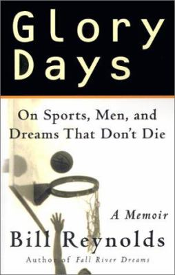 Glory Days: On Sports, Men, and Dreams-That Don't Die 9780312300098