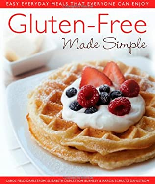 Gluten-Free Made Simple: Easy Everyday Meals That Everyone Can Enjoy 9780312550660