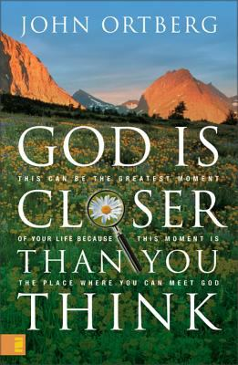 God Is Closer Than You Think: This Can Be the Greatest Moment of Your Life Because This Moment Is the Place Where You Can Meet God 9780310253495