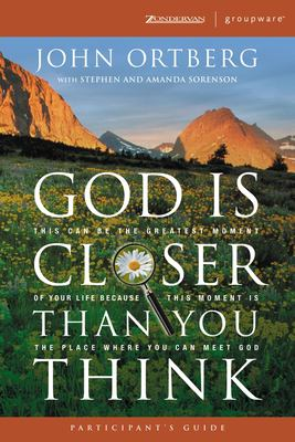 God Is Closer Than You Think Participant's Guide: This Can Be the Greatest Moment of Your Life Because This Moment Is the Place Where You Can Meet God 9780310266396
