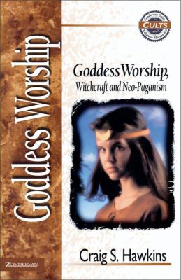 Goddess Worship, Witchcraft, and Neo-Paganism 9780310488811