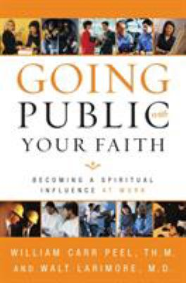 Going Public with Your Faith: Becoming a Spiritual Influence at Work 9780310246091