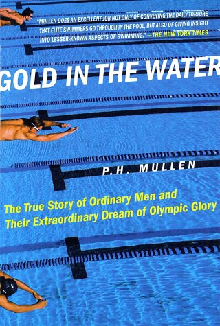 Gold in the Water: The True Story of Ordinary Men and Their Extraordinary Dream of Olympic Glory 9780312311162