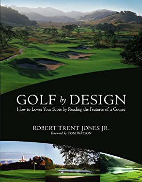 Golf by Design: How to Lower Your Score by Reading the Features of a Course 9780316058520