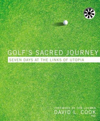 Golf's Sacred Journey: Seven Days at the Links of Utopia 9780310320654