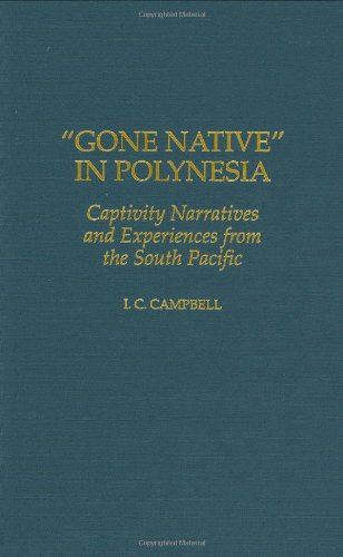 Gone Native in Polynesia: Captivity Narratives and Experiences from the South Pacific