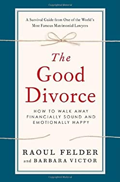 The Good Divorce: How to Walk Away Financially Sound and Emotionally Happy 9780312592967
