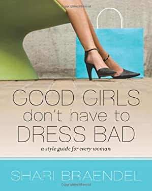 Good Girls Don't Have to Dress Bad: A Style Guide for Every Woman 9780310326014