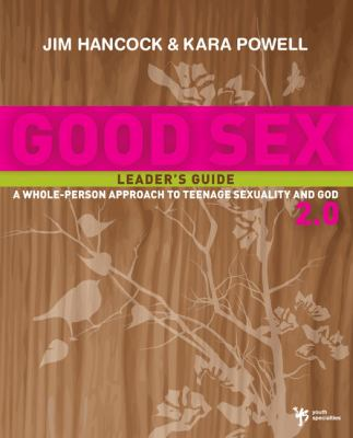 Good Sex 2.0: A Whole-Person Approach to Teenage Sexuality and God 9780310282716